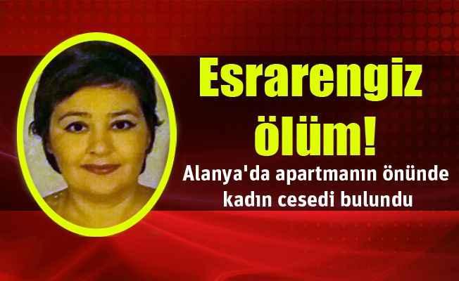 Alanya'da apartmanın önünde kadın cesedi bulundu