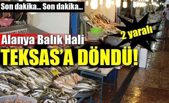 Alanya Balık Hali'nde silahlı saldırı: 2 yaralı