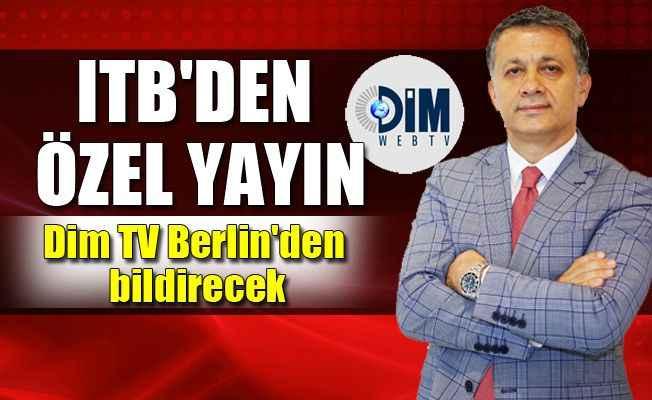 ITB Berlin Fuarı canlı yayını Dim TV'de