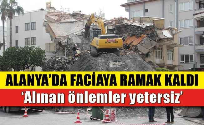 Alanya'daki binanın yıkımı faciaya davet çıkarıyor