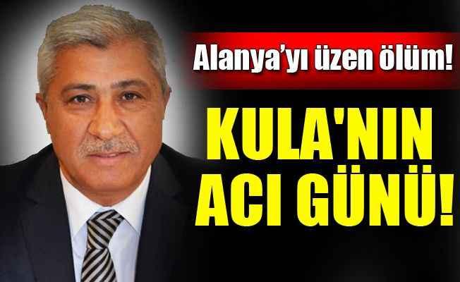 Alanya Belediye Başkan Yardımcısı Kula'nın acı kaybı