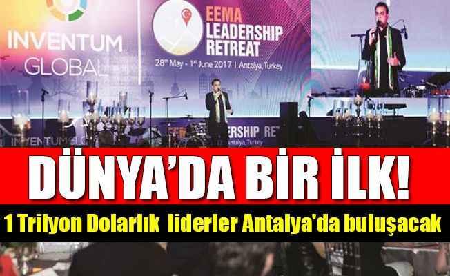 1 Trilyon Dolarlık pazarın liderleri Antalya'da buluşacak
