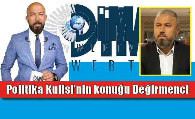 Dim TV'de Politika Kulisi'nin konuğu Değirmenci