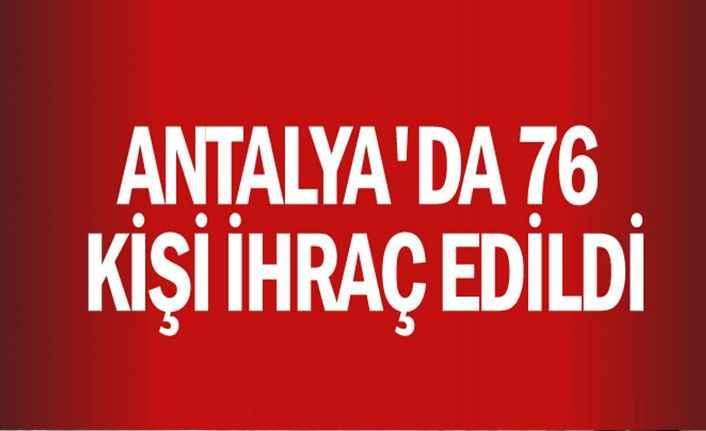 Antalya'da 76 kişi ihraç edildi
