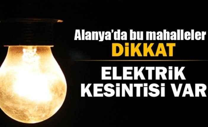 Alanya Dikkat! Elektrik kesintisi duyurusu
