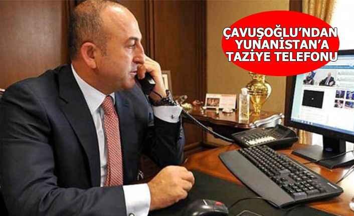Dışişleri Bakanı Çavuşoğlu'ndan Yunan mevkidaşına taziye telefonu