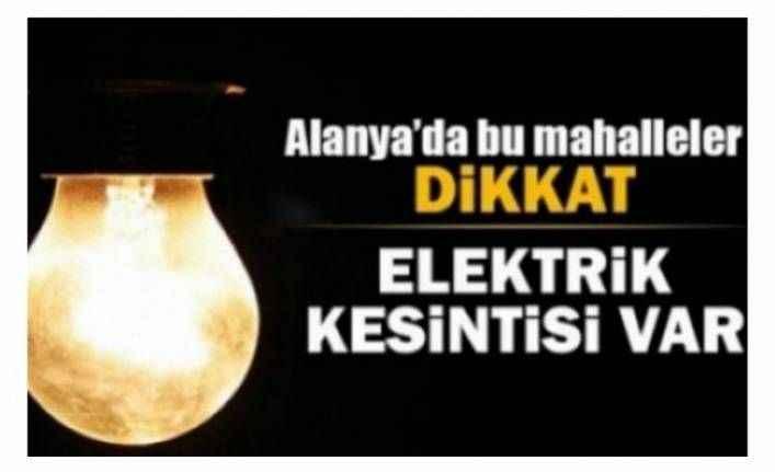 Dikkat Alanya'da elektirik kesintisi! (14.01.2019)