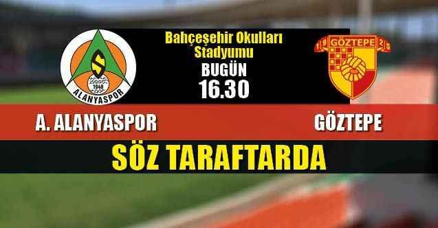 Söz taraftarda: Alanyaspor - Göztepe maçı bugün