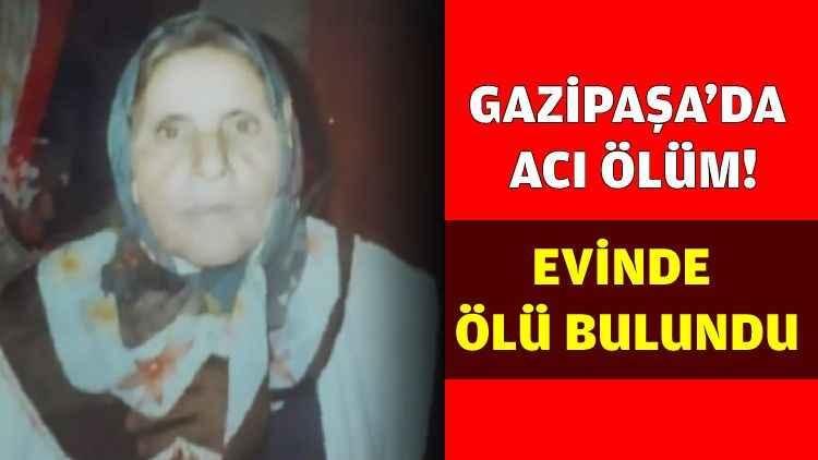 Gazipaşa'da acı ölüm! Yaşlı kadın yatağında can verdi