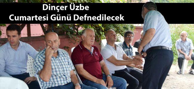 Dinçer Üzbe bugün Defnedilecek