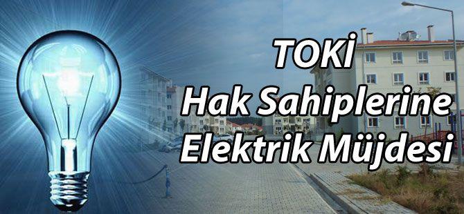 TOKİ Hak Sahiplerine Elektrik Müjdesi