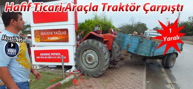 Traktörle Hafif Ticari Araç Çarpıştı 1 Yaralı
