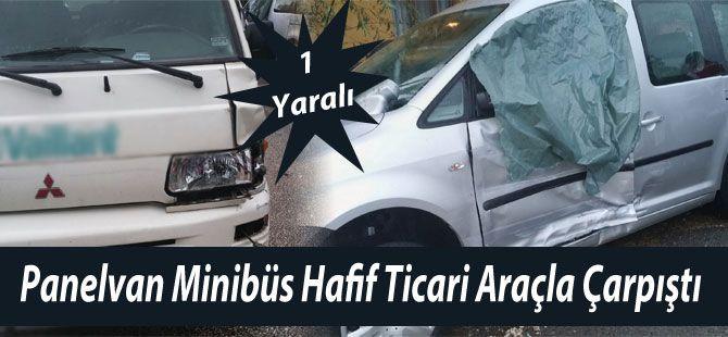 Panelvan Minibüsle Hafif Ticari Araç Çarpıştı 1 Yaralı