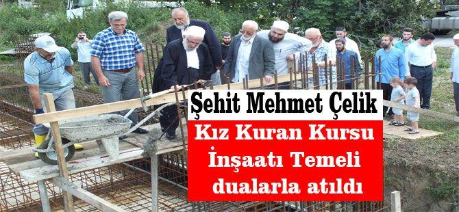 Şehit Mehmet Çelik Kız Kuran Kursu İnşaatı Temeli dualarla atıldı