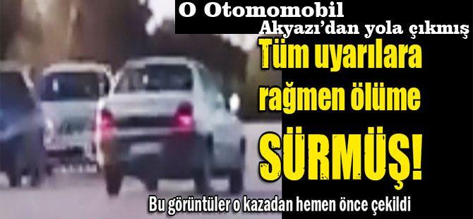 O Otomobil Akyazı'dan yola çıkmış Tüm uyarılara rağmen ölüme gitmiş!