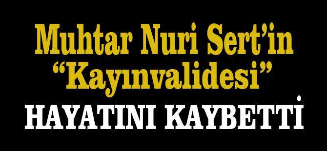 Muhtar Nuri Sert'in Kayınvalidesi vefat etti.