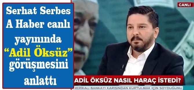 Serhat Serbes A Haber canlı yayınında Adil Öksüz görüşmesini anlattı