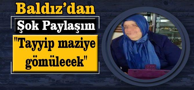 """Baldız'dan Şok Paylaşım """"Tayyip Maziye Gömülecek!"""""""