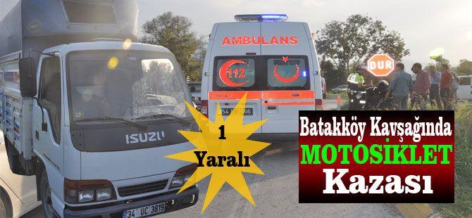 Batakköy kavşağında Motosiklet kazası 1 yaralı
