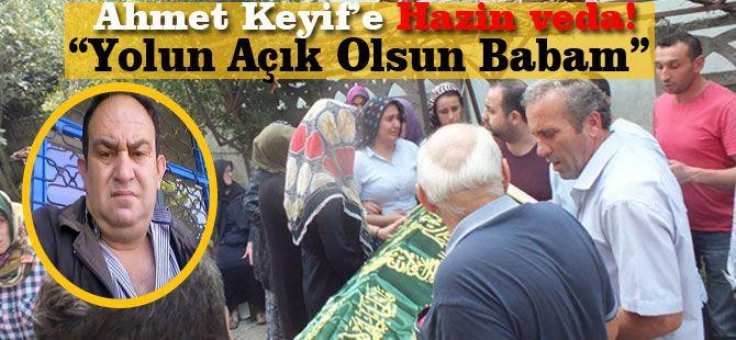 """Ahmet Keyif'e Hazin veda! """"Yolun Açık Olsun Babam"""""""