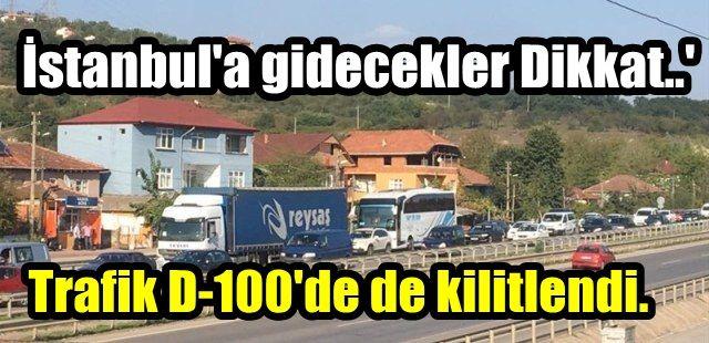 İstanbul'a gidecekler Dikkat.Trafik D-100'de de kilitlendi.