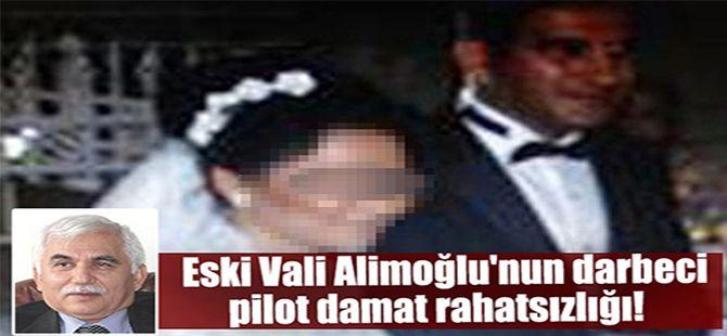 Eski Vali Alimoğlu'nun darbeci damat rahatsızlığı!