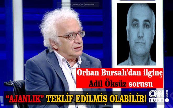 Orhan Bursalı'dan ilginç Adil Öksüz sorusu