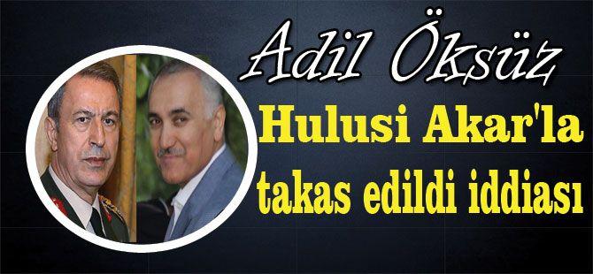 Adil Öksüz Hulusi Akar'la takas edildi iddiası