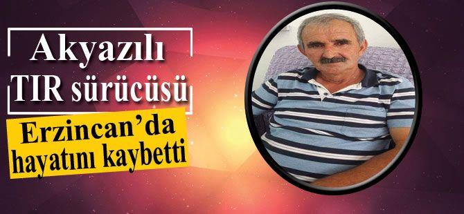Akyazılı TIR sürücüsü Erzincan'da hayatını kaybetti