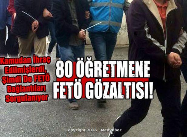 80 öğretmene FETÖ gözaltısı!