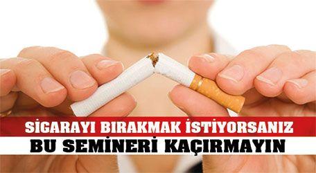 Sigarayı bırakmak istiyorsanız bu Semineri kaçırmayın..