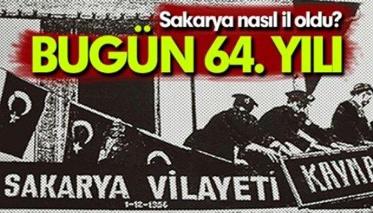Bugün 64. yıldönümü. Sakarya'nın il oluşunun hikayesi