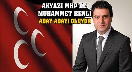 Akyazı MHP'de Muhammet Benli aday adayı oluyor