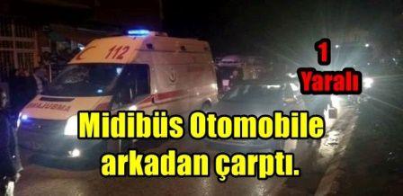 Midibüs Otomobile arkadan çarptı.1 Yaralı