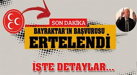 Bayraktar'ın başvurusu ertelendi.
