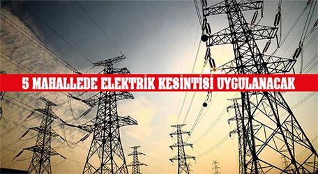 5 Mahallede Elektrik kesintisi uygulanacak..