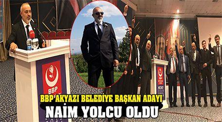 BBP Akyazı Belediye Başkan adayı Naim Yolcu oldu