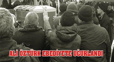 Ali Öztürk ebediyete uğurlandı