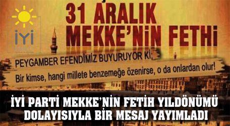 İyi Parti Mekke'nin Fetih yıldönümü dolayısıyla bir mesaj yayımladı.