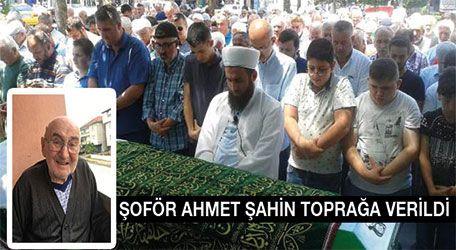 Şoför Ahmet Şahin toprağa verildi