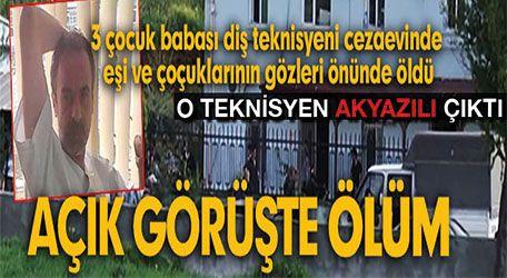 Cezaevinde hayatını kaybeden O teknisyen Akyazılı çıktı..