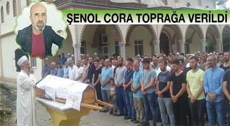 Şenol Cora toprağa verildi