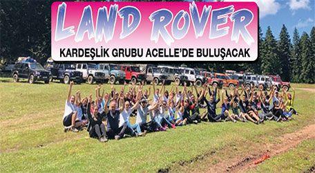 Land Rover kardeşlik gurubu Acelle'de buluşacak