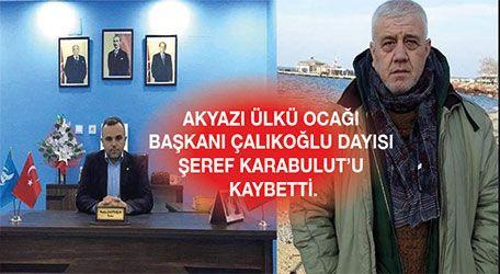 Ülkü Ocağı başkanı Çalıkoğlu dayısı Şeref Karabulut'u kaybetti.