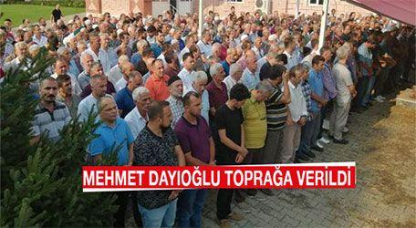 Mehmet Dayıoğlu toprağa verildi