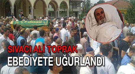 Sıvacı Ali Toprak ebediyete uğurlandı