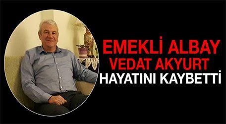 Emekli Albay Vedat Akyurt vefat etti