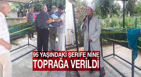 95 yaşındaki Şerife Nine toprağa verildi