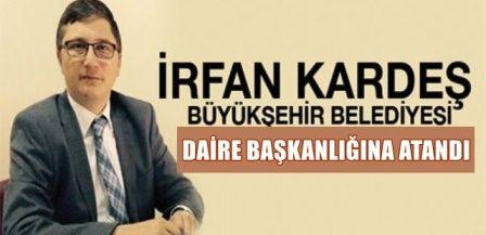 İrfan Kardeşi Büyük şehir belediyesi Daire başkanı oldu