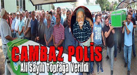 Cambaz Polis Ali Sayılı toprağa verildi